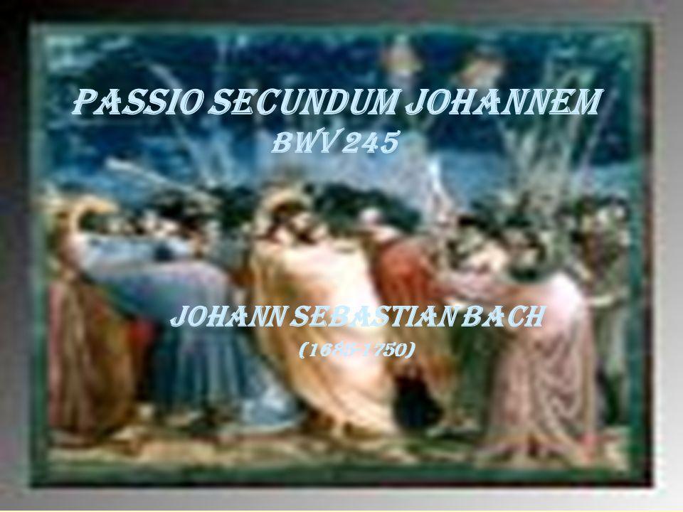 PASSIO SECUNDUM JOHANNEM BWV 245