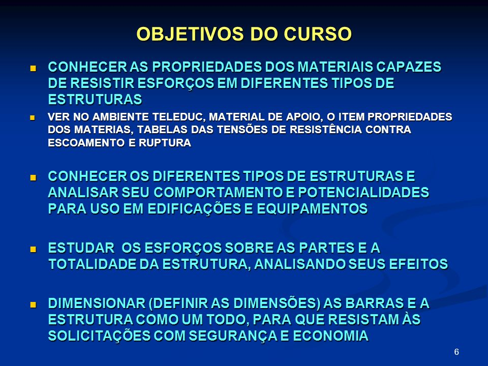 OBJETIVOS DO CURSOCONHECER AS PROPRIEDADES DOS MATERIAIS CAPAZES DE RESISTIR ESFORÇOS EM DIFERENTES TIPOS DE ESTRUTURAS.