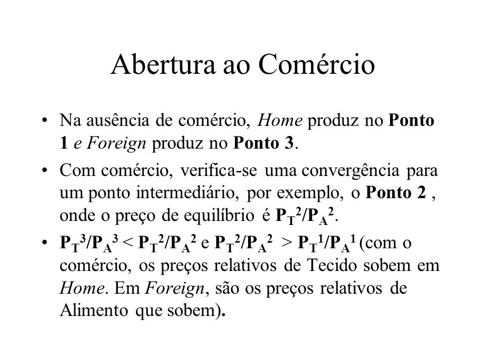 Abertura ao Comércio Na ausência de comércio, Home produz no Ponto 1 e Foreign produz no Ponto 3.