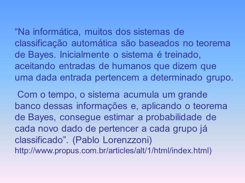 Na informática, muitos dos sistemas de classificação automática são baseados no teorema de Bayes. Inicialmente o sistema é treinado, aceitando entradas de humanos que dizem que uma dada entrada pertencem a determinado grupo.