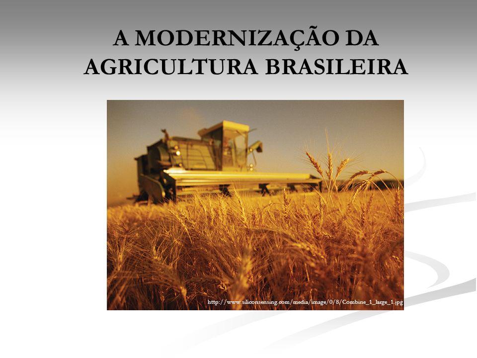A MODERNIZAÇÃO DA AGRICULTURA BRASILEIRA