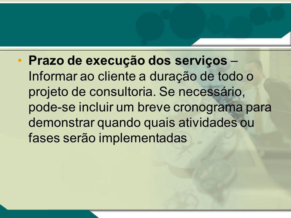 Prazo de execução dos serviços – Informar ao cliente a duração de todo o projeto de consultoria.