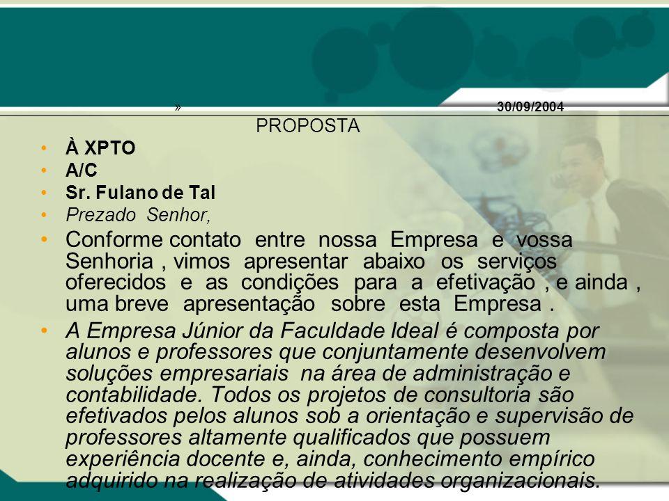 30/09/2004 PROPOSTA. À XPTO. A/C. Sr. Fulano de Tal. Prezado Senhor,