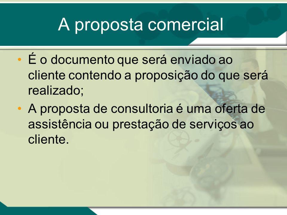 A proposta comercial É o documento que será enviado ao cliente contendo a proposição do que será realizado;