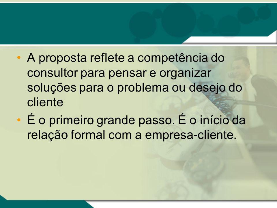 A proposta reflete a competência do consultor para pensar e organizar soluções para o problema ou desejo do cliente