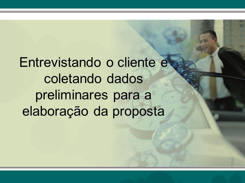 Entrevistando o cliente e coletando dados preliminares para a elaboração da proposta