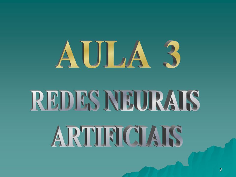 AULA 3 REDES NEURAIS ARTIFICIAIS