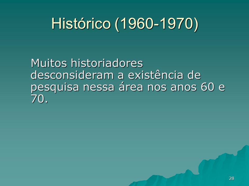 Histórico (1960-1970) Muitos historiadores desconsideram a existência de pesquisa nessa área nos anos 60 e 70.