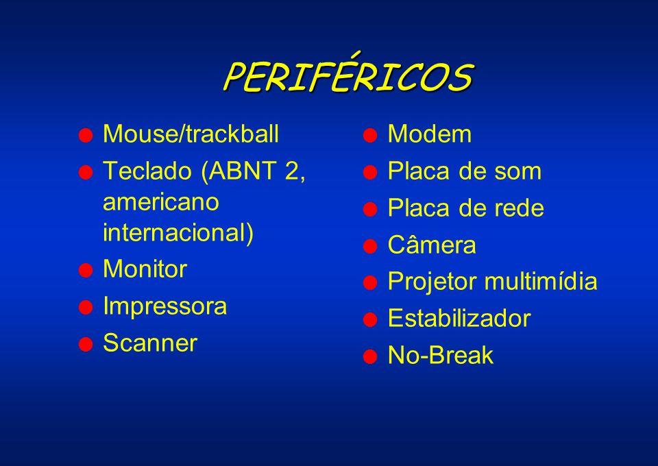 PERIFÉRICOS Mouse/trackball Teclado (ABNT 2, americano internacional)