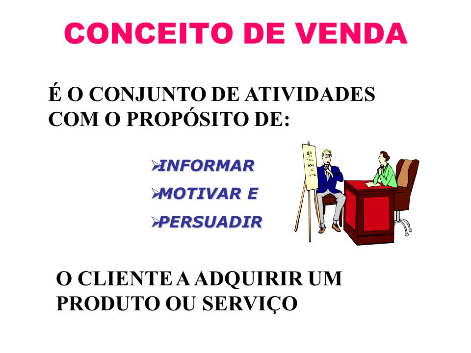 CONCEITO DE VENDA É O CONJUNTO DE ATIVIDADES COM O PROPÓSITO DE:
