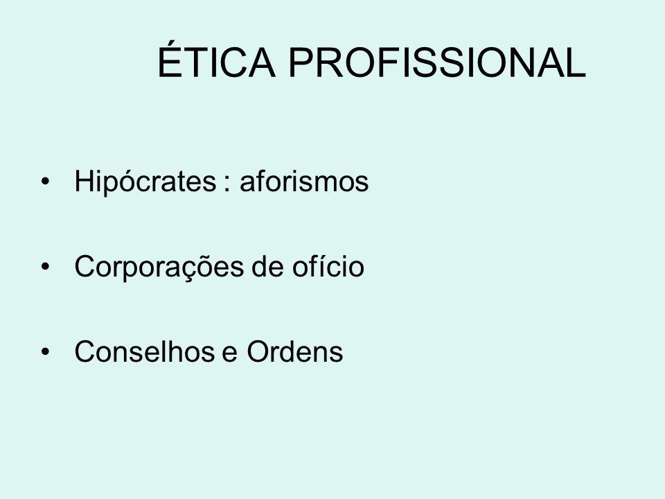 ÉTICA PROFISSIONAL Hipócrates : aforismos Corporações de ofício