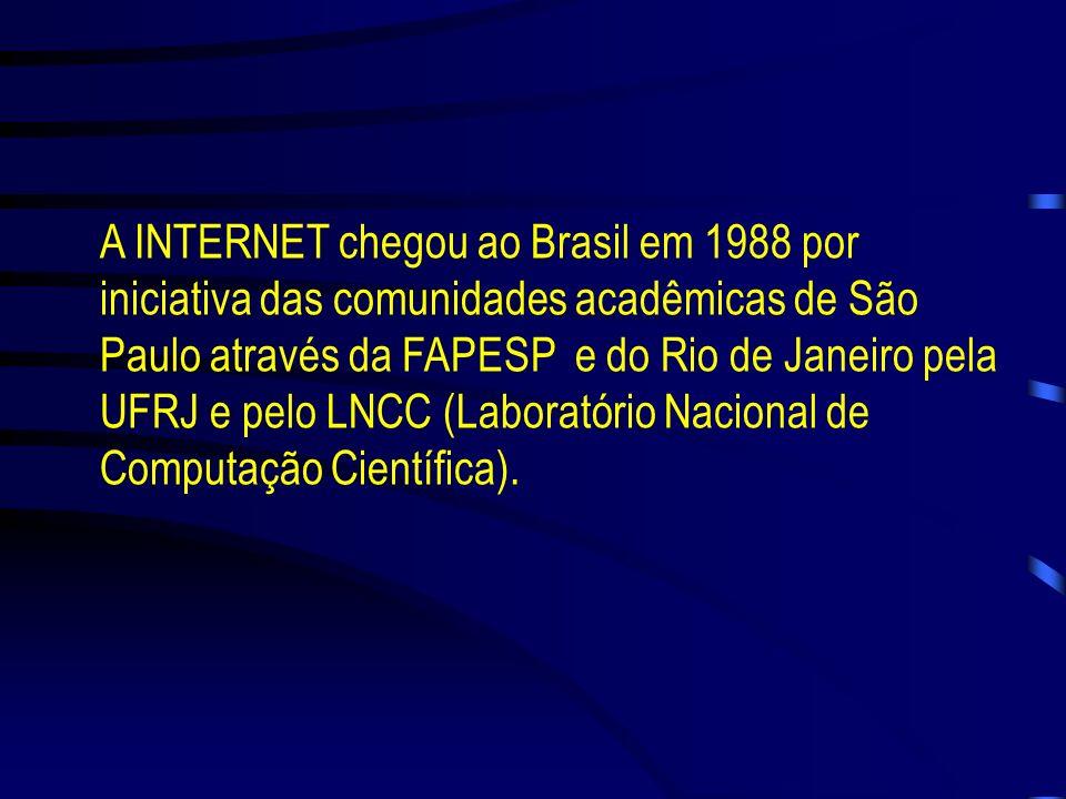 A INTERNET chegou ao Brasil em 1988 por iniciativa das comunidades acadêmicas de São Paulo através da FAPESP e do Rio de Janeiro pela UFRJ e pelo LNCC (Laboratório Nacional de Computação Científica).