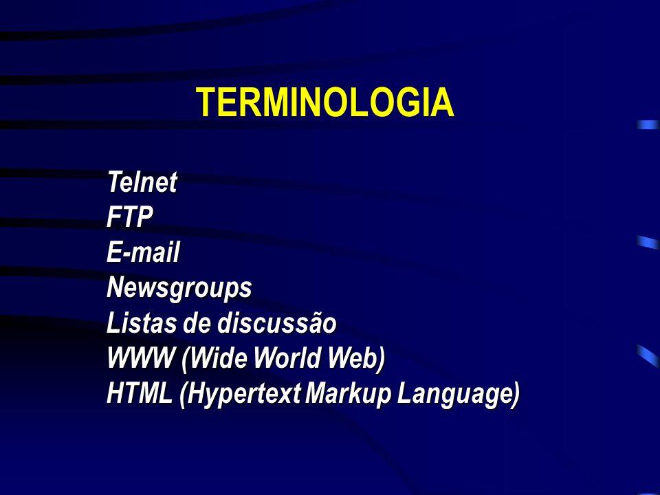 TERMINOLOGIA Telnet FTP E-mail Newsgroups Listas de discussão