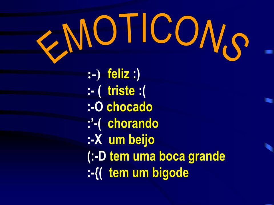 EMOTICONS :-) feliz :) :- ( triste :( :-O chocado. :'-( chorando. :-X um beijo. (:-D tem uma boca grande.