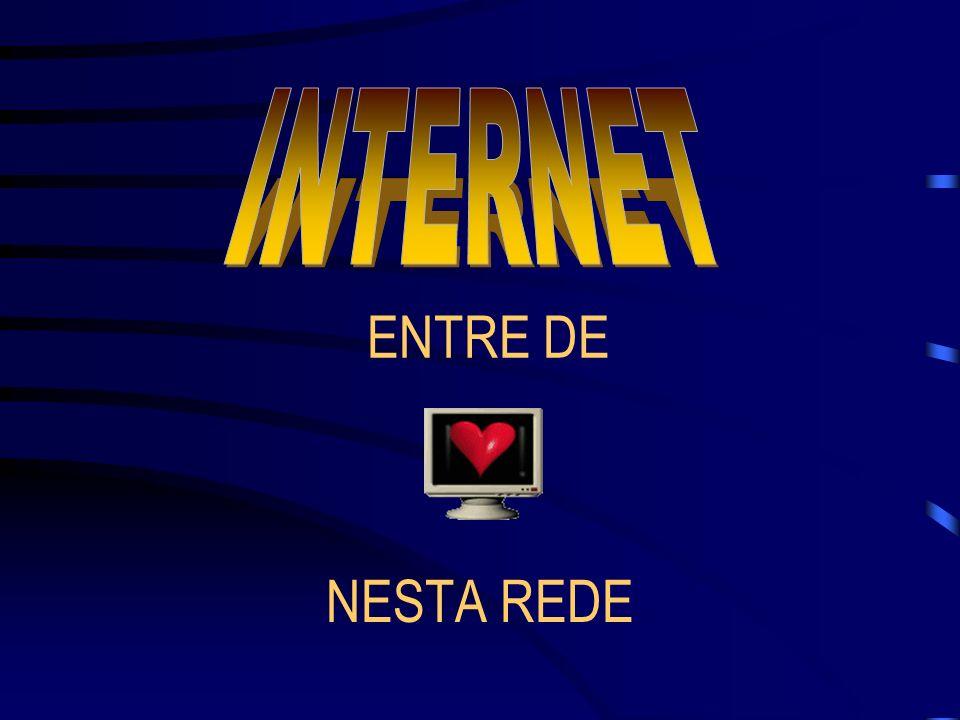 INTERNET ENTRE DE NESTA REDE
