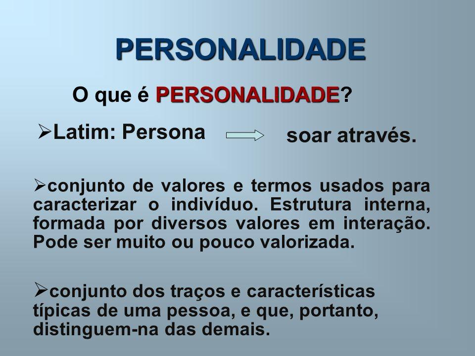 PERSONALIDADE O que é PERSONALIDADE Latim: Persona soar através.