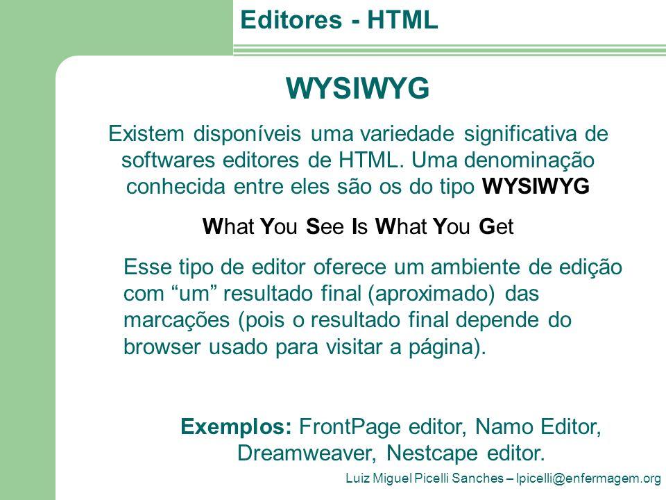 WYSIWYG Existem disponíveis uma variedade significativa de softwares editores de HTML. Uma denominação conhecida entre eles são os do tipo WYSIWYG.