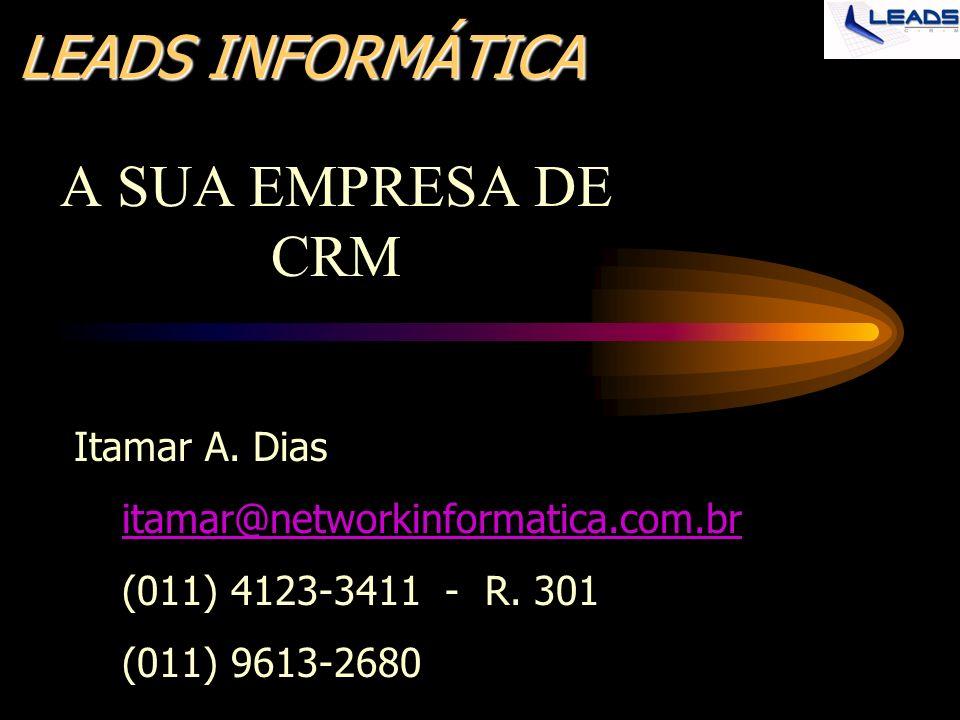 LEADS INFORMÁTICA A SUA EMPRESA DE CRM Itamar A. Dias