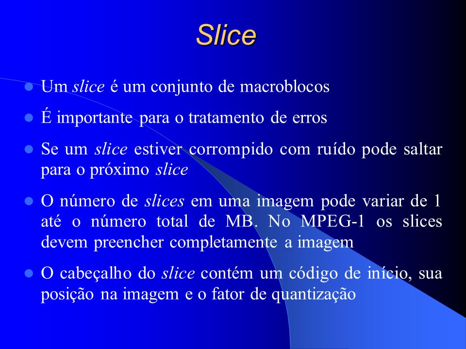 Slice Um slice é um conjunto de macroblocos