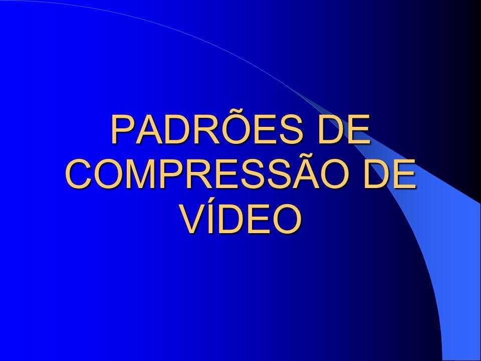 PADRÕES DE COMPRESSÃO DE VÍDEO