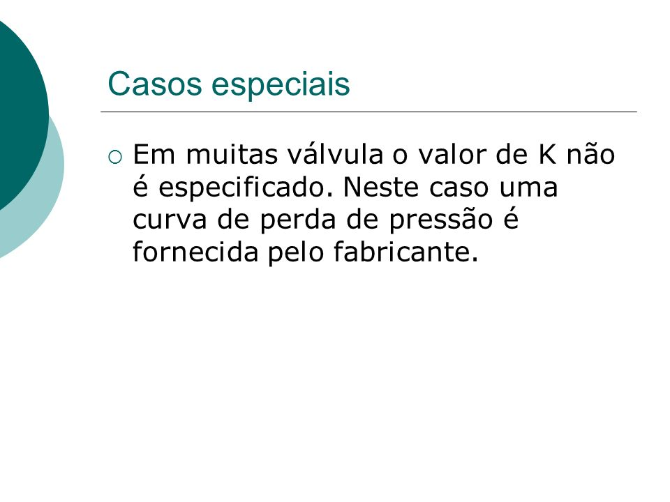 Casos especiais Em muitas válvula o valor de K não é especificado.
