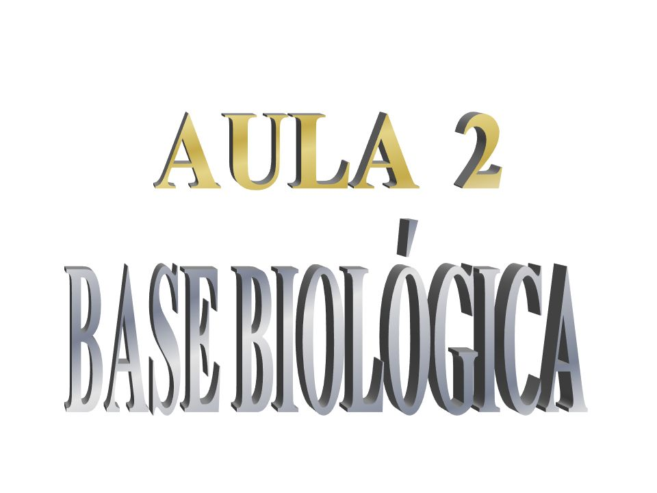 AULA 2 BASE BIOLÓGICA