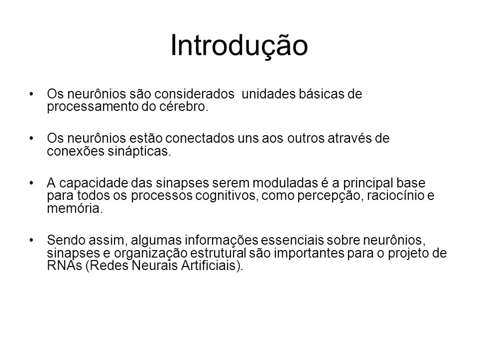 Introdução Os neurônios são considerados unidades básicas de processamento do cérebro.