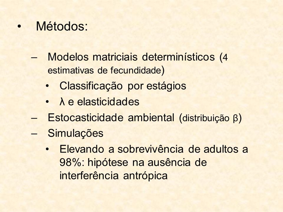 Métodos: Modelos matriciais determinísticos (4 estimativas de fecundidade) Classificação por estágios.