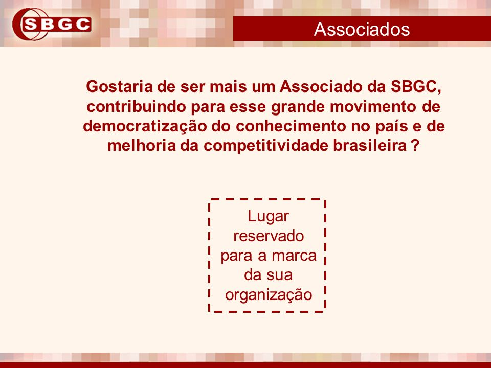 Associados Gostaria de ser mais um Associado da SBGC,