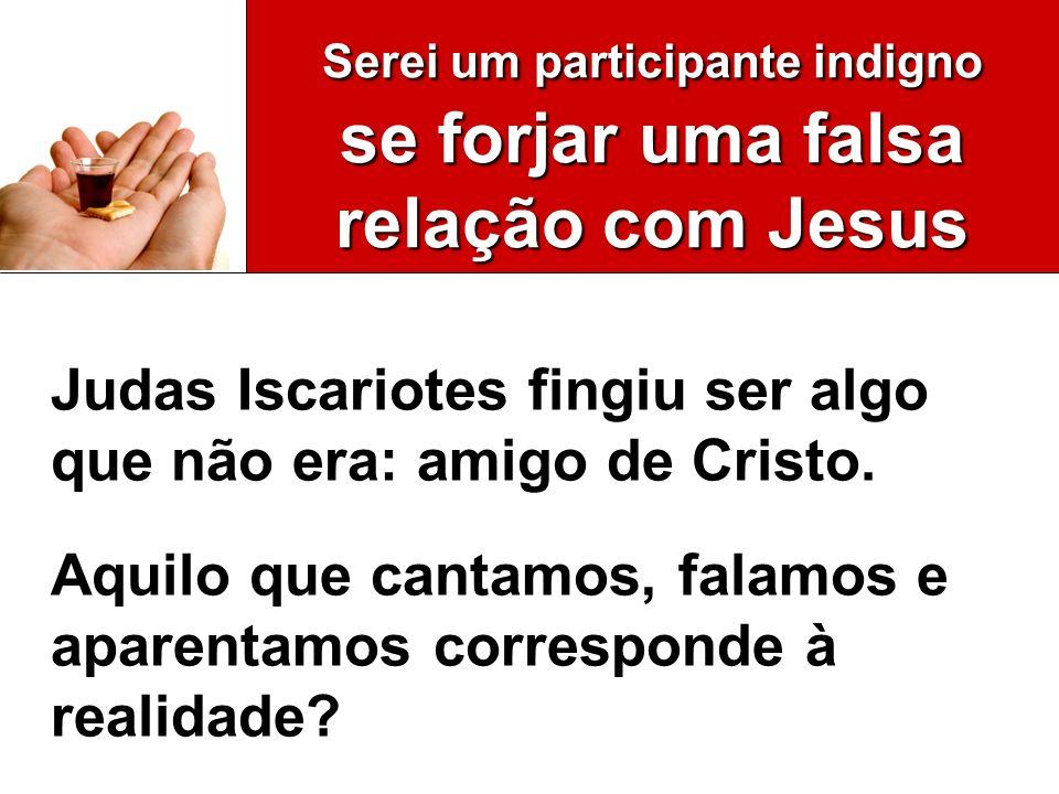 Serei um participante indigno se forjar uma falsa relação com Jesus