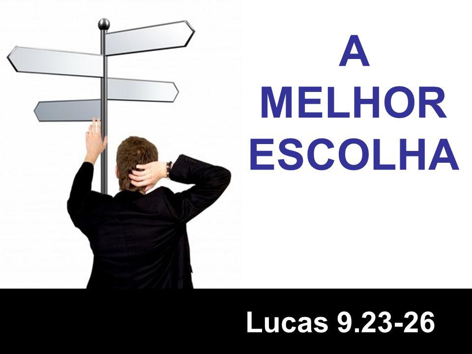 A MELHOR ESCOLHA Lucas 9.23-26