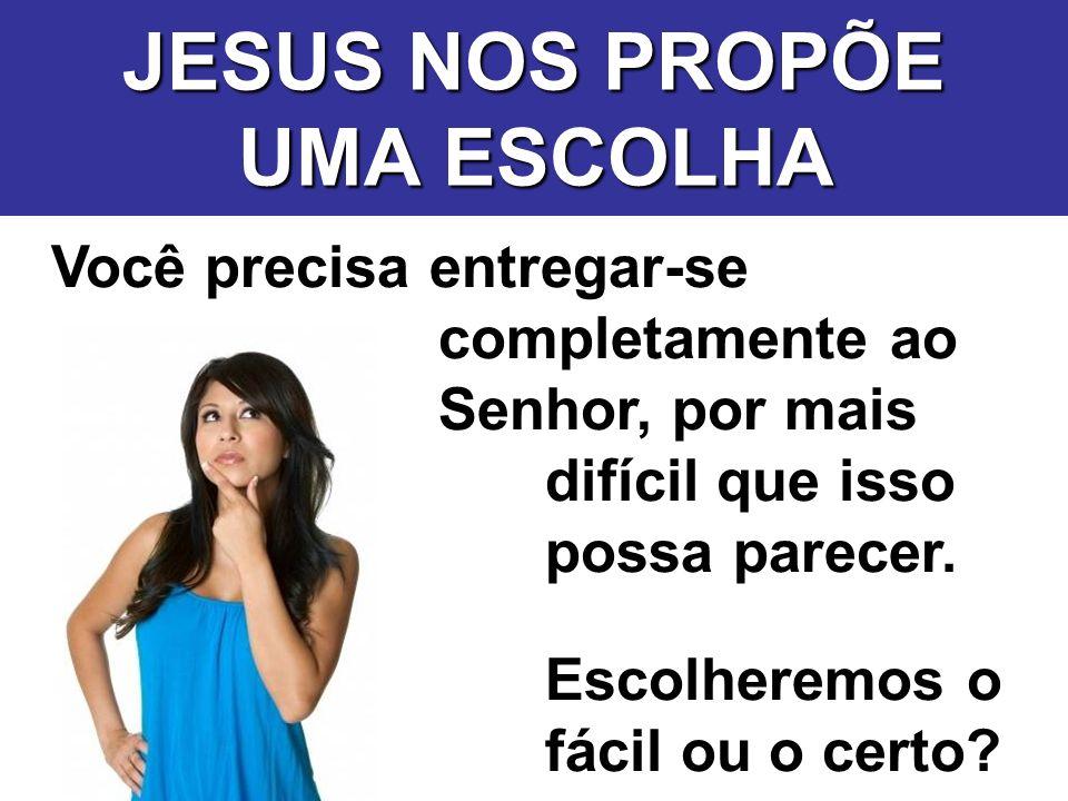 JESUS NOS PROPÕE UMA ESCOLHA