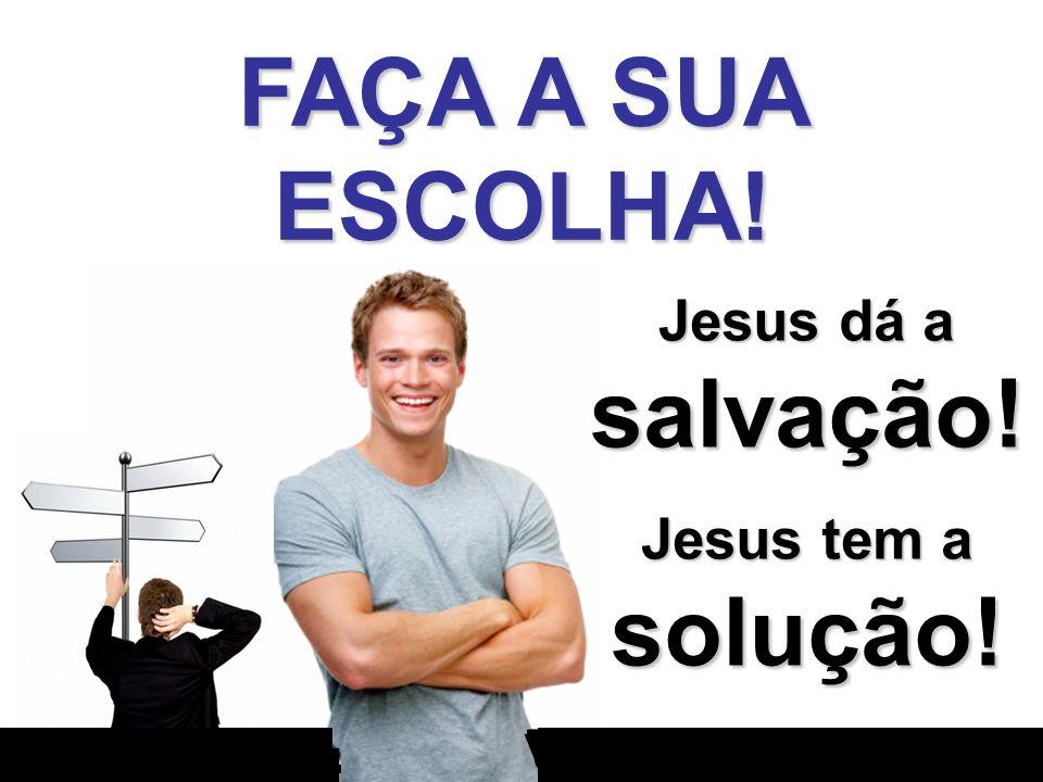 Jesus dá a salvação! Jesus tem a solução!