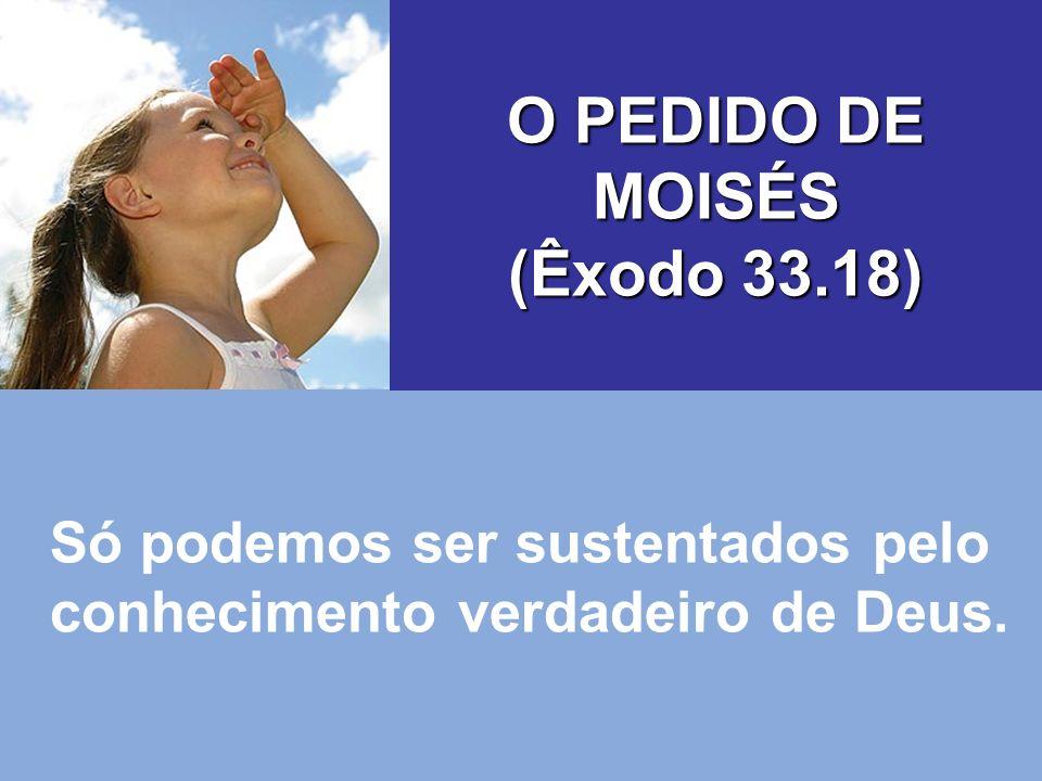 O PEDIDO DE MOISÉS (Êxodo 33.18)