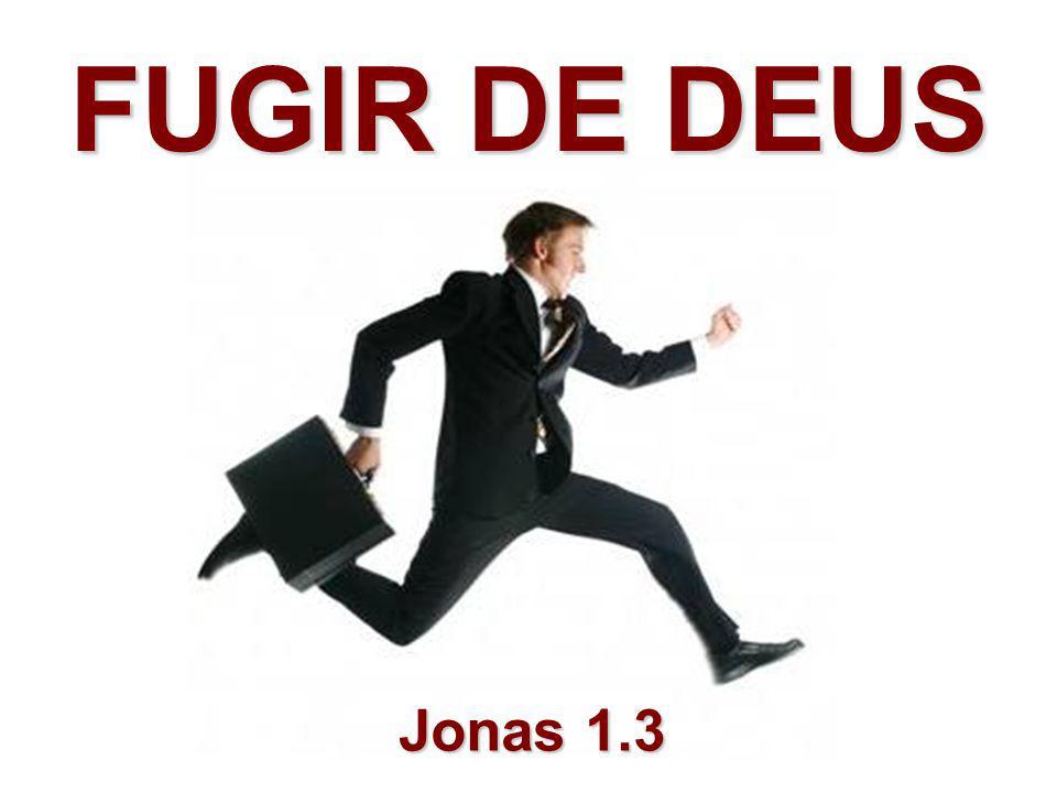 FUGIR DE DEUS Jonas 1.3