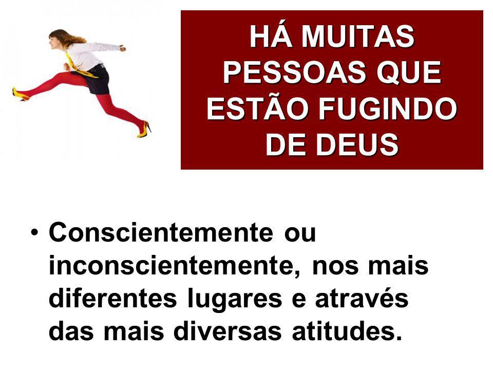 HÁ MUITAS PESSOAS QUE ESTÃO FUGINDO DE DEUS