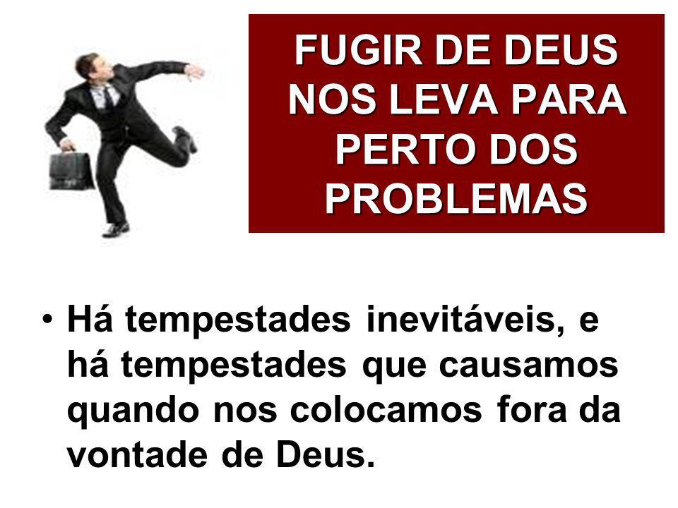 FUGIR DE DEUS NOS LEVA PARA PERTO DOS PROBLEMAS