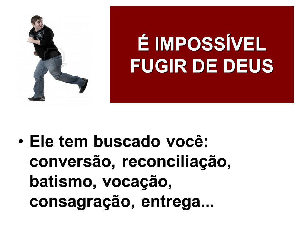 É IMPOSSÍVEL FUGIR DE DEUS
