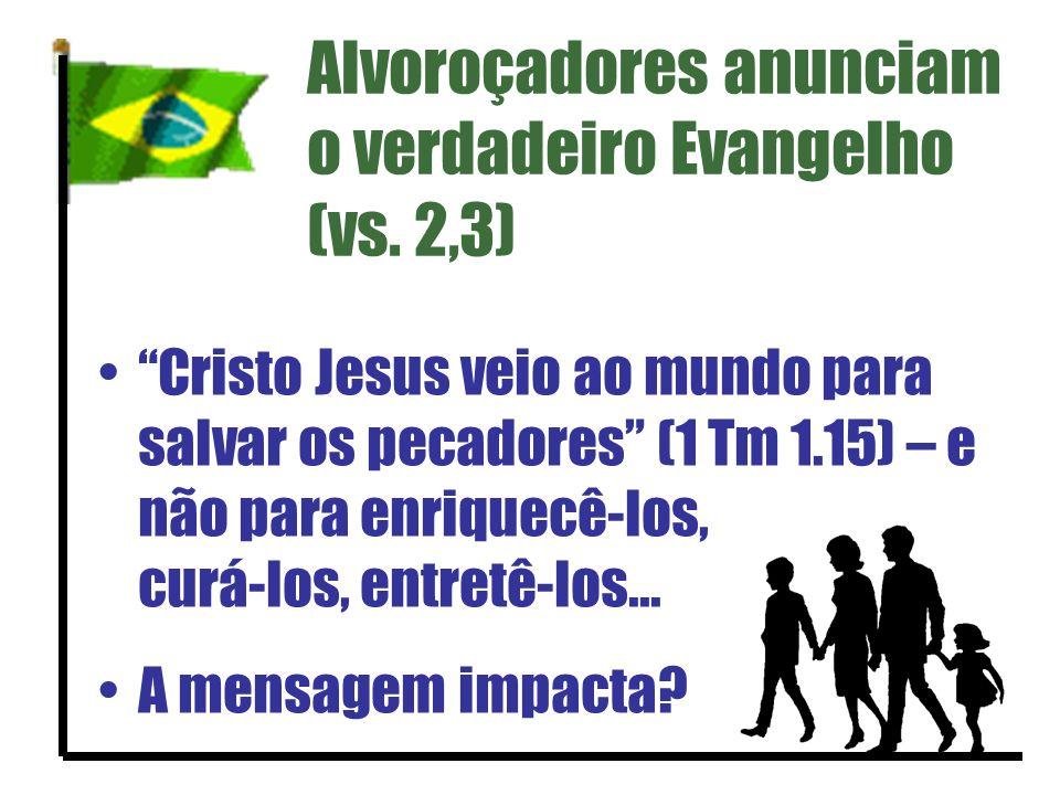 Alvoroçadores anunciam o verdadeiro Evangelho (vs. 2,3)