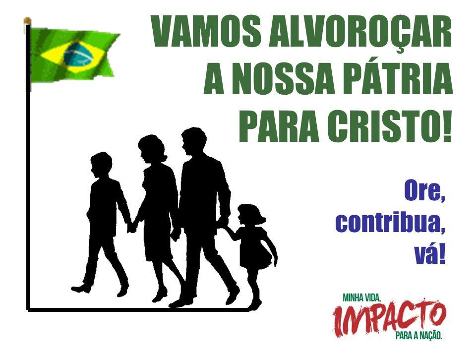VAMOS ALVOROÇAR A NOSSA PÁTRIA PARA CRISTO!