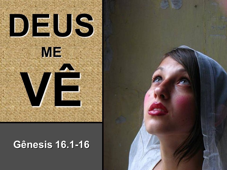 DEUS ME VÊ Gênesis 16.1-16