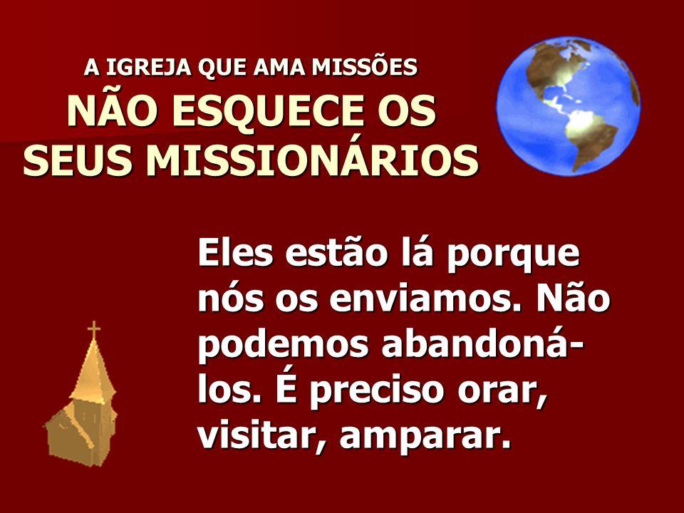 A IGREJA QUE AMA MISSÕES NÃO ESQUECE OS SEUS MISSIONÁRIOS