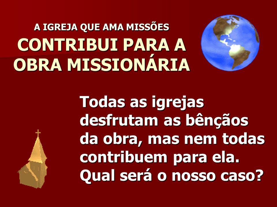 A IGREJA QUE AMA MISSÕES CONTRIBUI PARA A OBRA MISSIONÁRIA