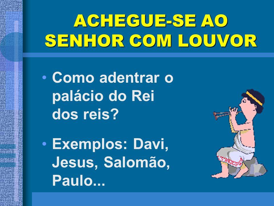 ACHEGUE-SE AO SENHOR COM LOUVOR