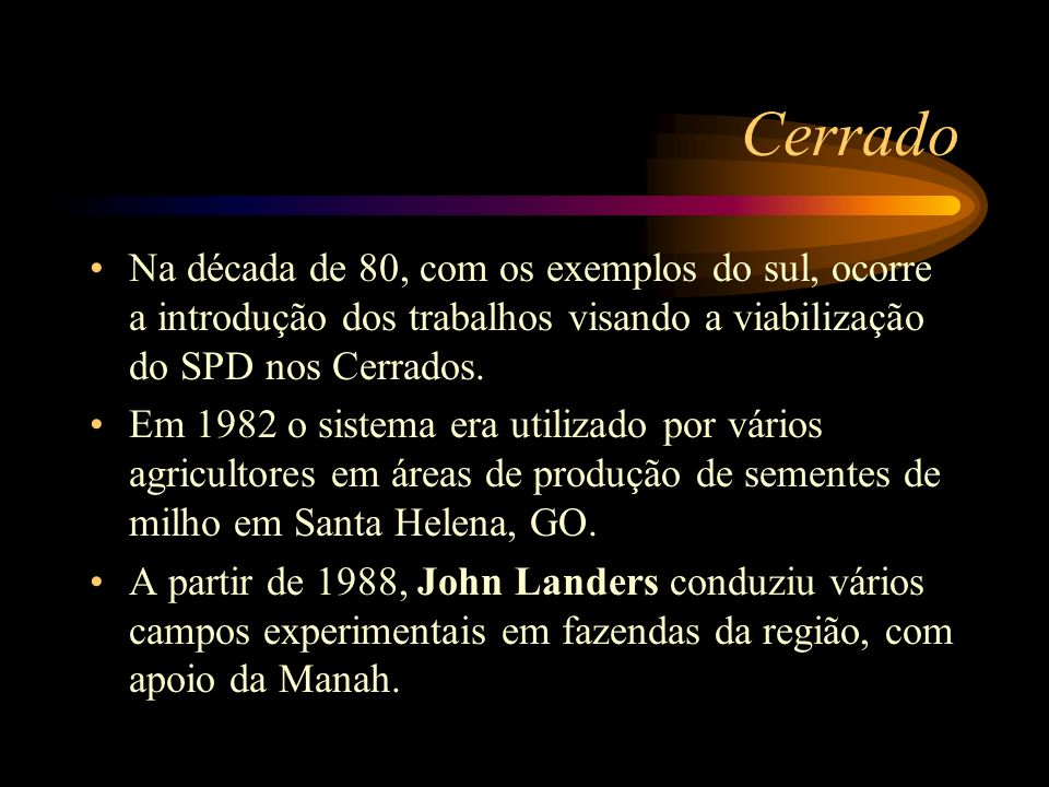 Cerrado Na década de 80, com os exemplos do sul, ocorre a introdução dos trabalhos visando a viabilização do SPD nos Cerrados.