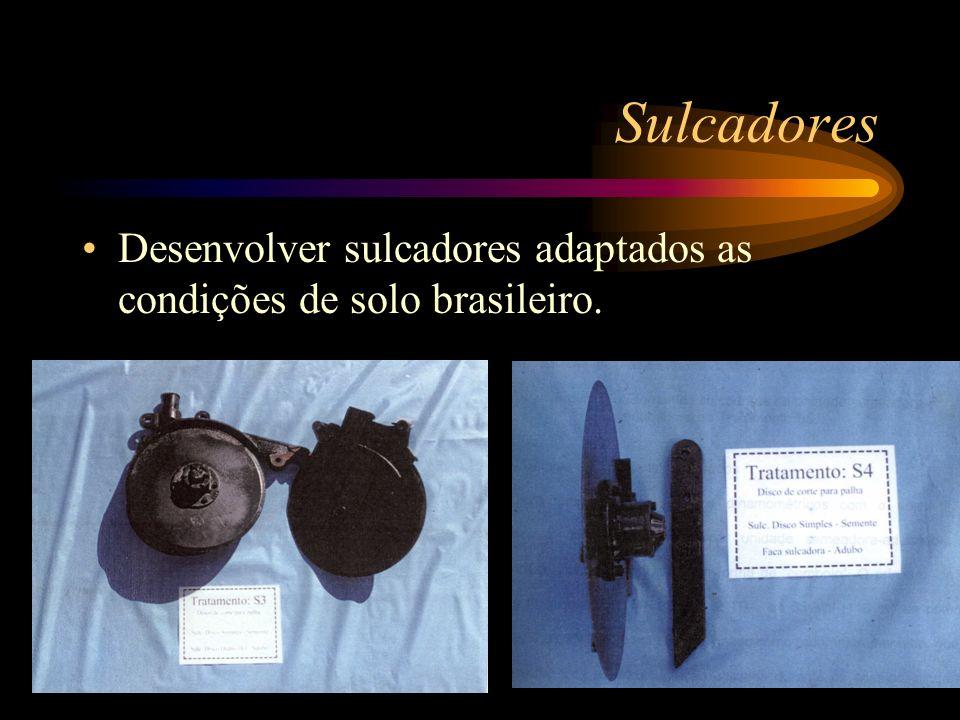 Sulcadores Desenvolver sulcadores adaptados as condições de solo brasileiro.