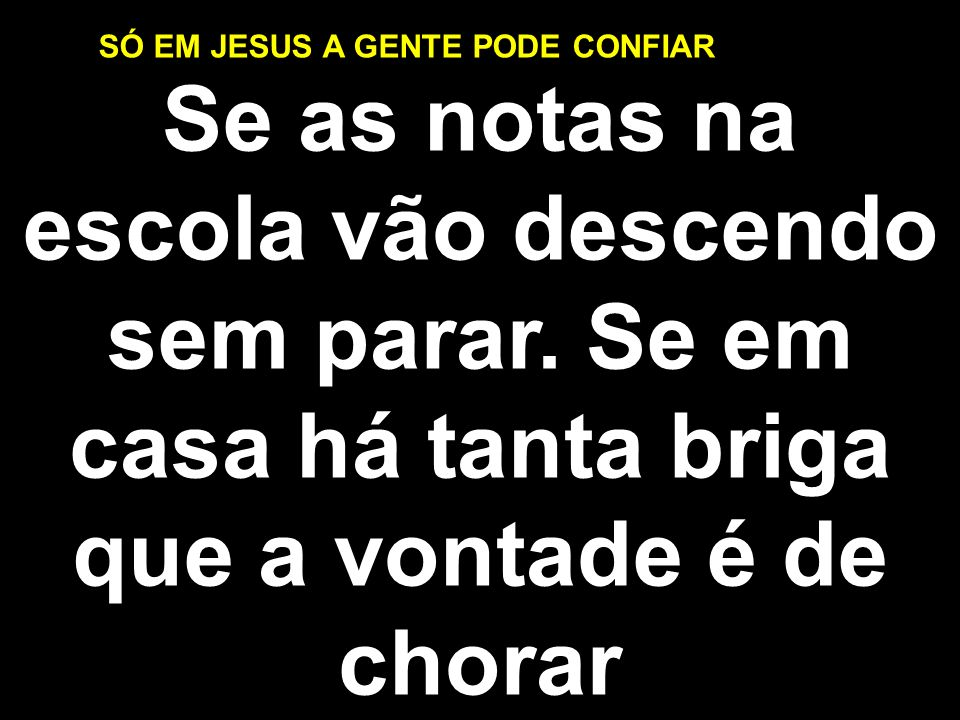 SÓ EM JESUS A GENTE PODE CONFIAR