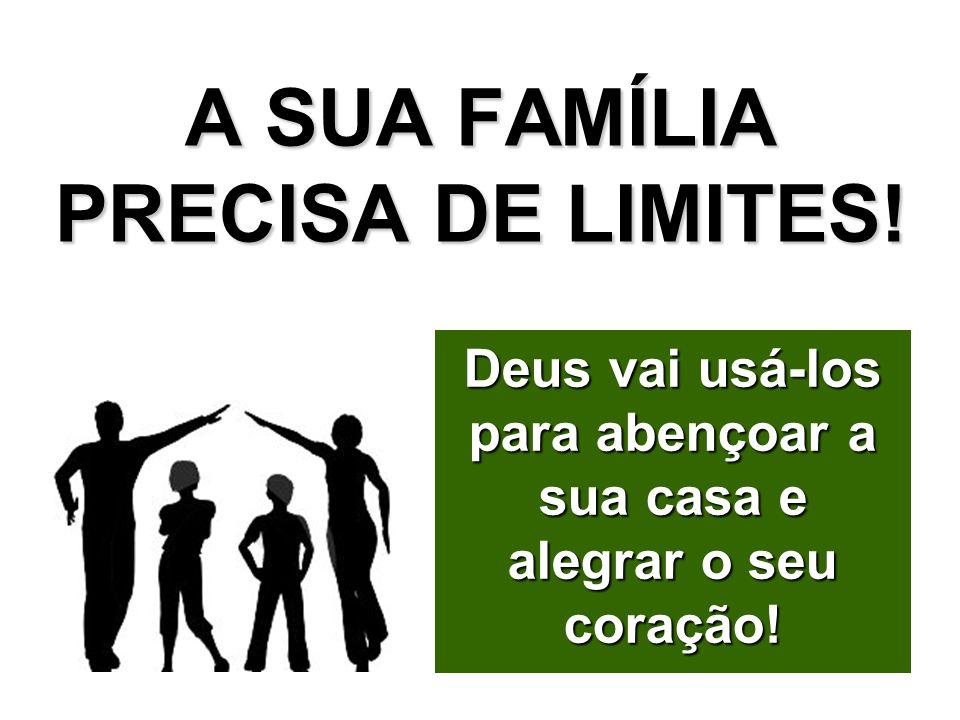 A SUA FAMÍLIA PRECISA DE LIMITES!