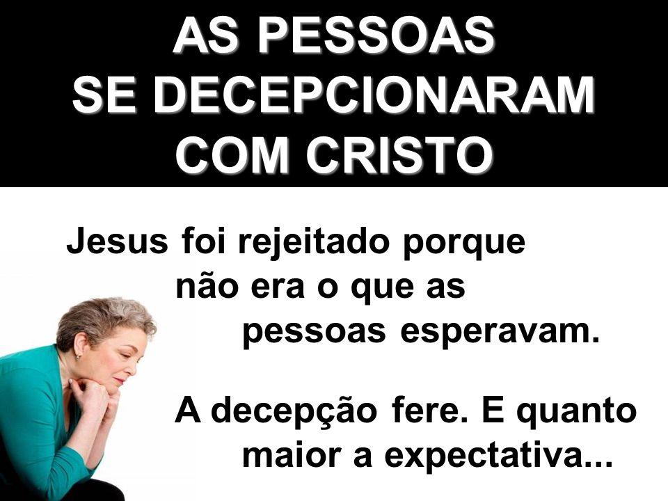 AS PESSOAS SE DECEPCIONARAM COM CRISTO