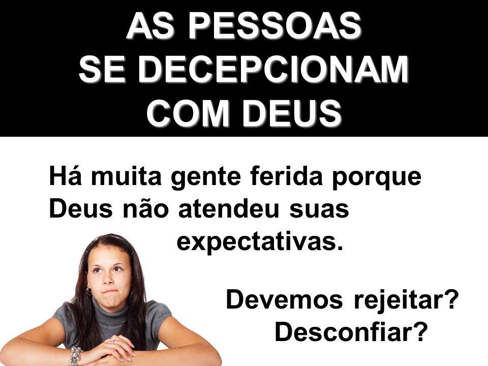 AS PESSOAS SE DECEPCIONAM COM DEUS